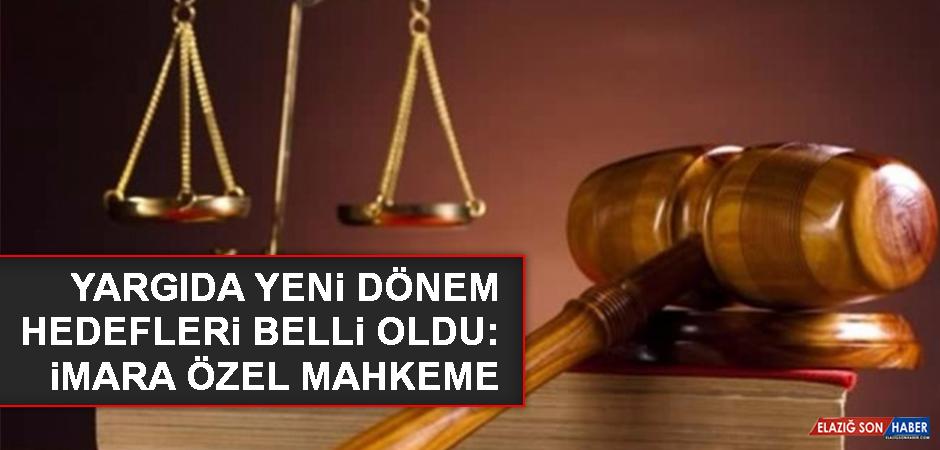 Yargıda yeni dönem hedefleri belli oldu: İmara özel mahkeme
