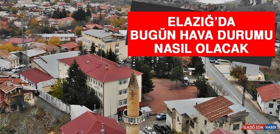 11 Ekim'de Elazığ'da Hava Durumu Nasıl Olacak?