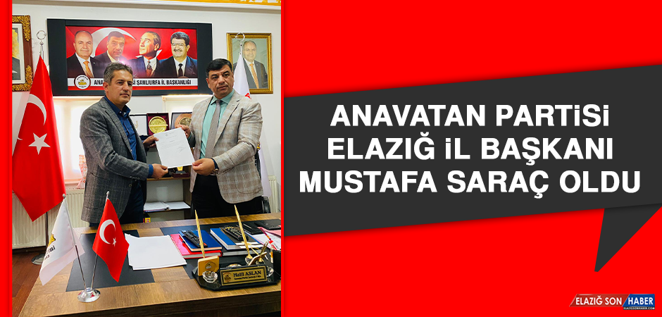 Anavatan Partisi Elazığ İl Başkanı Mustafa Saraç Oldu