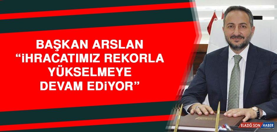 Başkan Arslan: İhracatımız Rekorla Yükselmeye Devam Ediyor