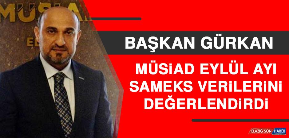 Başkan Gürkan, MÜSİAD Eylül Ayı SAMEKS Verilerini Değerlendirdi