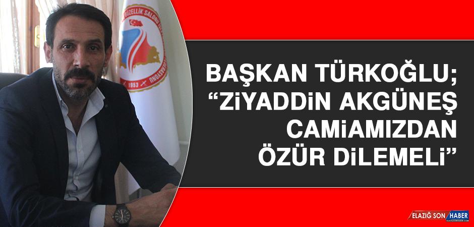"""Başkan Türkoğlu; """"Ziyaddin Akgüneş camiamızdan özür dilemeli"""""""