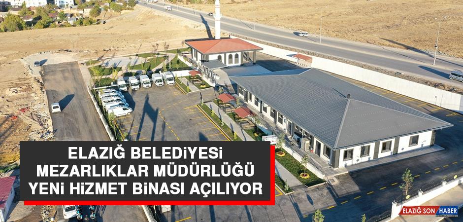 Elazığ Belediyesi Mezarlıklar Müdürlüğü Yeni Hizmet Binası Açılıyor