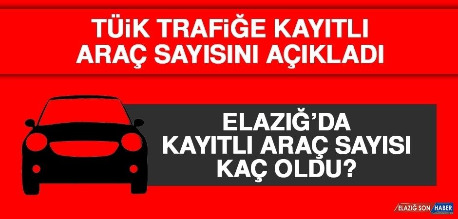 Elazığ'da Trafiğe Kayıtlı Araç Sayısı Kaç Oldu?