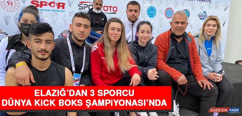 Elazığ'dan 3 Sporcu Dünya Kick Boks Şampiyonası'nda