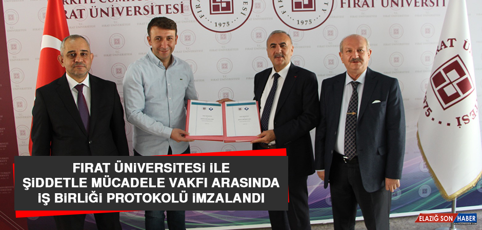 Fırat Üniversitesi İle Şiddetle Mücadele Vakfı Arasında İş Birliği Protokolü İmzalandı