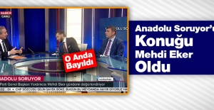 Anadolu Soruyor'un Konuğu Eker Oldu