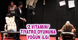 'Z Vitamini' Tiyatro Oyununa Büyük Beğeni