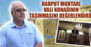 Harput Muhtarı Vali Konağının Taşınmasını Değerlendirdi