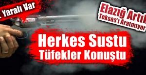 Elazığ'da Silahlı Kavga 2 Yaralı Var