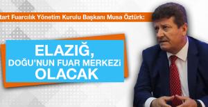 """""""Fuarda elde edilen olumlu sonuçlar, Elazığ'ın başarısıdır"""""""