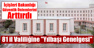 """İçişleri Bakanlığı'ndan 81 il valiliğine """"Yılbaşı Genelgesi"""""""