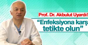 Akbulut, Enfeksiyon Hastalıklarına Karşı Herkesi Uyardı