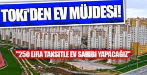 TOKİ'DEN EV MÜJDESİ!