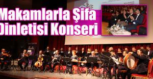 """""""Makamlarla Şifa Dinletisi"""" Konseri Düzenlendi"""