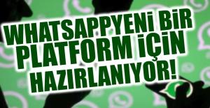 Whatsapp Yeni Bir Platform İçin Hazırlanıyor