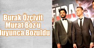 Burak Özçivit Murat Boz'u Duyunca Bozuldu