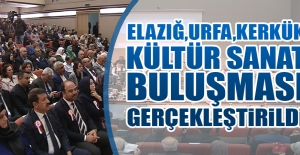 Elazığ, Urfa, Kerkük Kültür Sanat Buluşması Gerçekleştirildi