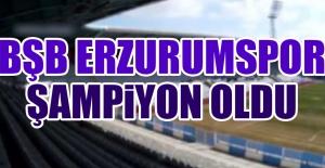 BŞB Erzurumspor Şampiyon Oldu!