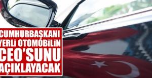 Cumhurbaşkanı Erdoğan Yerli Otomobilin CEO'sunu Açıklayacak