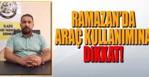 Ramazan'da Araç Kuallanımına Dikkat!