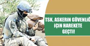 TSK, Askerin Güvenliği İçin Harekete...