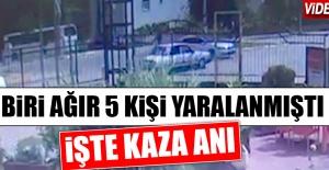 5 Kişinin Yaralandığı Kazanın Görüntüleri Çıktı