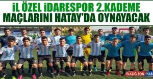 İl Özel İdarespor 2.Kademe Maçlarını Hatay'da Oynayacak