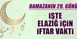 Ramazanın Yirmi Dokuzuncu Gününde Elazığ'da İftar Vakti Kaçta?