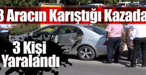 3 Aracın Karıştığı Kazada; 3 Yaralı
