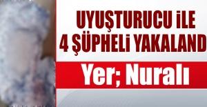 Nuralı'da Uyuşturucu İle 4 Şüpheli Yakalandı