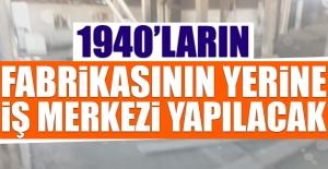 1940#039;ların Fabrikası Yıkılıyor...