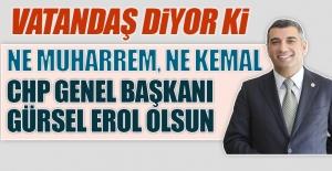 Vatandaşlardan, Gürsel Erol CHP Genel Başkanı Olsun İsteği