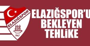Elazığspor'u Bekleyen Tehlike...