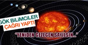 Gök Bilimciler Tekrar Gezegen Sayılsın...