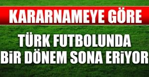 Kararname Uyarınca Türk Futbolunda Bir Dönem Sona Eriyor