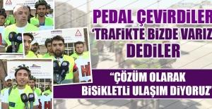 Pedal Çevirdiler, 'Trafikte Bizde Varız' Dediler