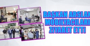 Başkan Arslan Mobilyacıları Ziyaret Etti
