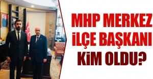 MHP Merkez İlçe Başkanı Kim Oldu?