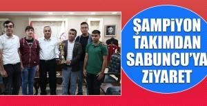 Şampiyon Takımdan Sabuncu'ya Ziyaret