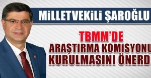 TBMM'de Araştırma Komisyonu Kurulmasını Önerdi