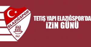 Tetiş Yapı Elazığspor'da İzin Günü