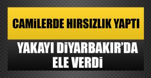 Camilerde Hırsızlık Yaptı, Yakayı Diyarbakır'da Ele Verdi