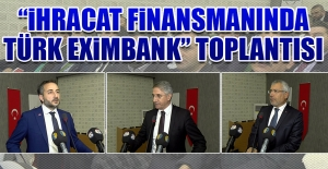 """""""İhracat Finansmanında Türk Eximbank"""" Toplantısı"""