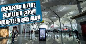 İstanbul Havalimanı'nda Çekilecek Film ve Dizilerin Çekim Ücretleri Belli Oldu