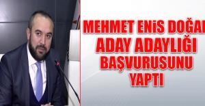 Mehmet Enis Doğan, Aday Adaylığı Başvurusunu Yaptı