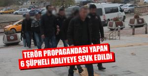 Terör Propagandası Yapan 6 Şüpheli Adliyeye Sevk Edildi
