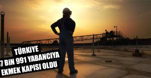 Türkiye 97 Bin 991 Yabancıya Ekmek Kapısı Oldu