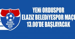 Yeni Orduspor-Elaziz Belediyespor Maçı 13.00'de Başlayacak