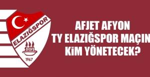 Afjet Afyon-TY Elazığspor Maçını Kim Yönetecek?